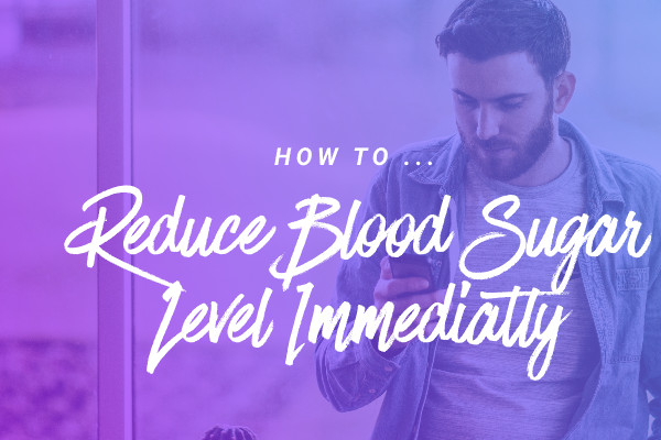 High and low: how to Reduce Blood Sugar Level Immediately